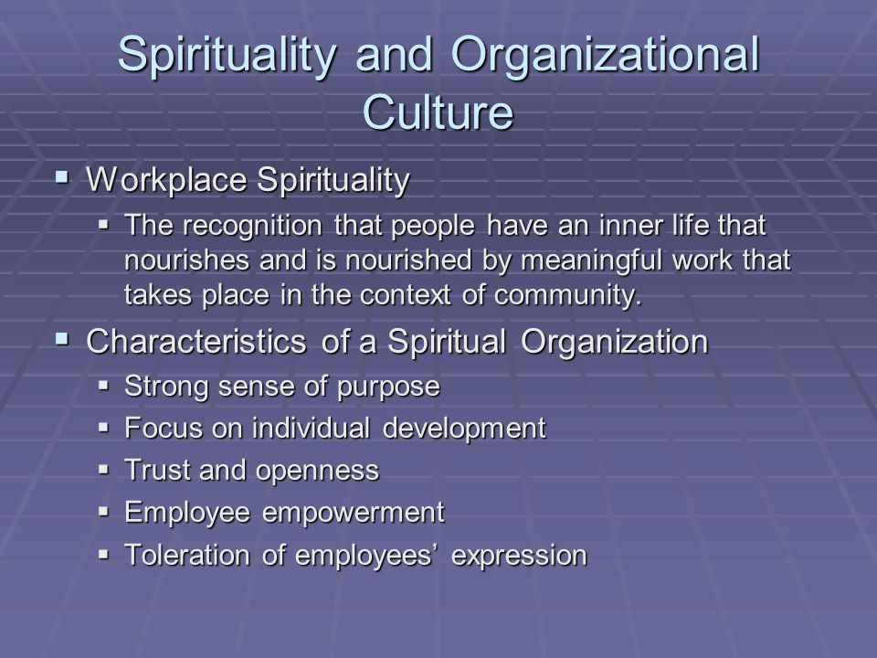 Spirituality and Organizational Culture  Workplace Spirituality  The recognition that people have an inner life that nourishes and is nourished by m