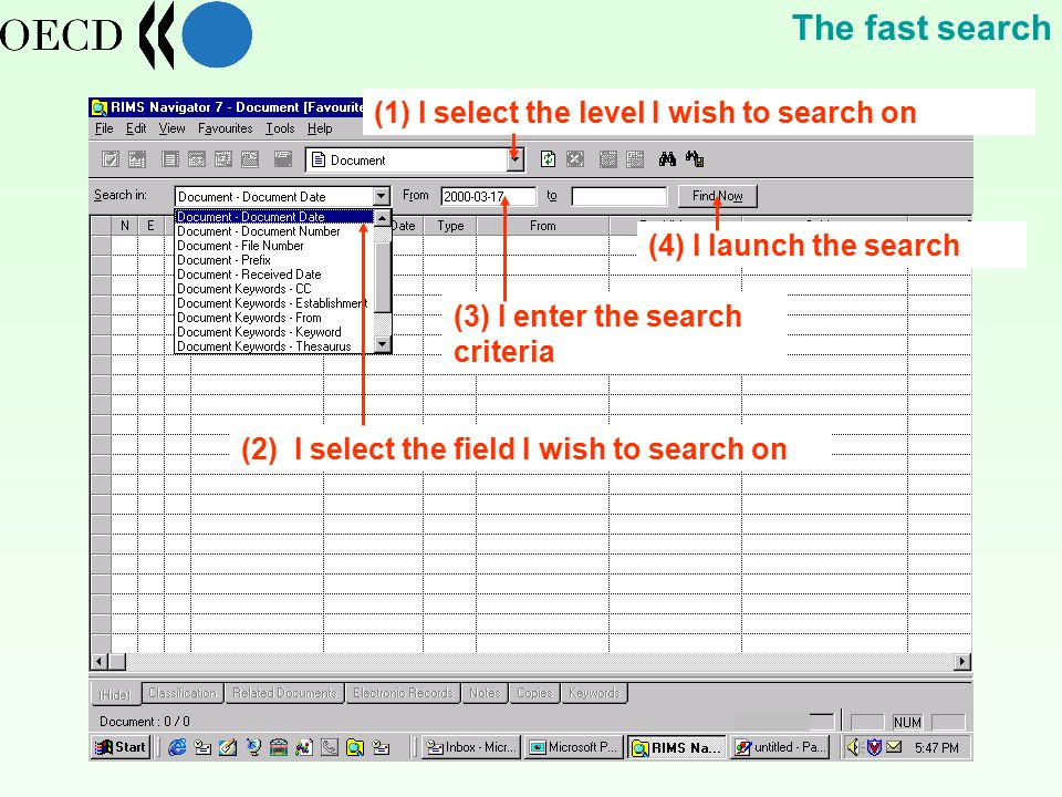 (2) I select the field I wish to search on (3) I enter the search criteria The fast search (1) I select the level I wish to search on (4) I launch the search
