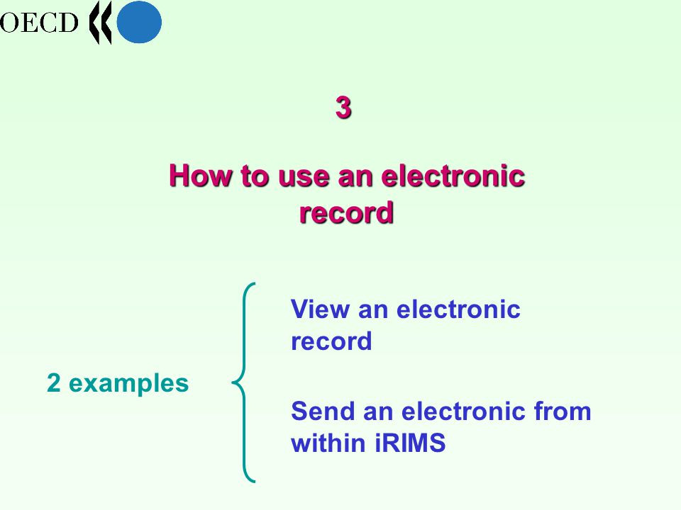 How to use an electronic record 3 View an electronic record Send an electronic from within iRIMS 2 examples