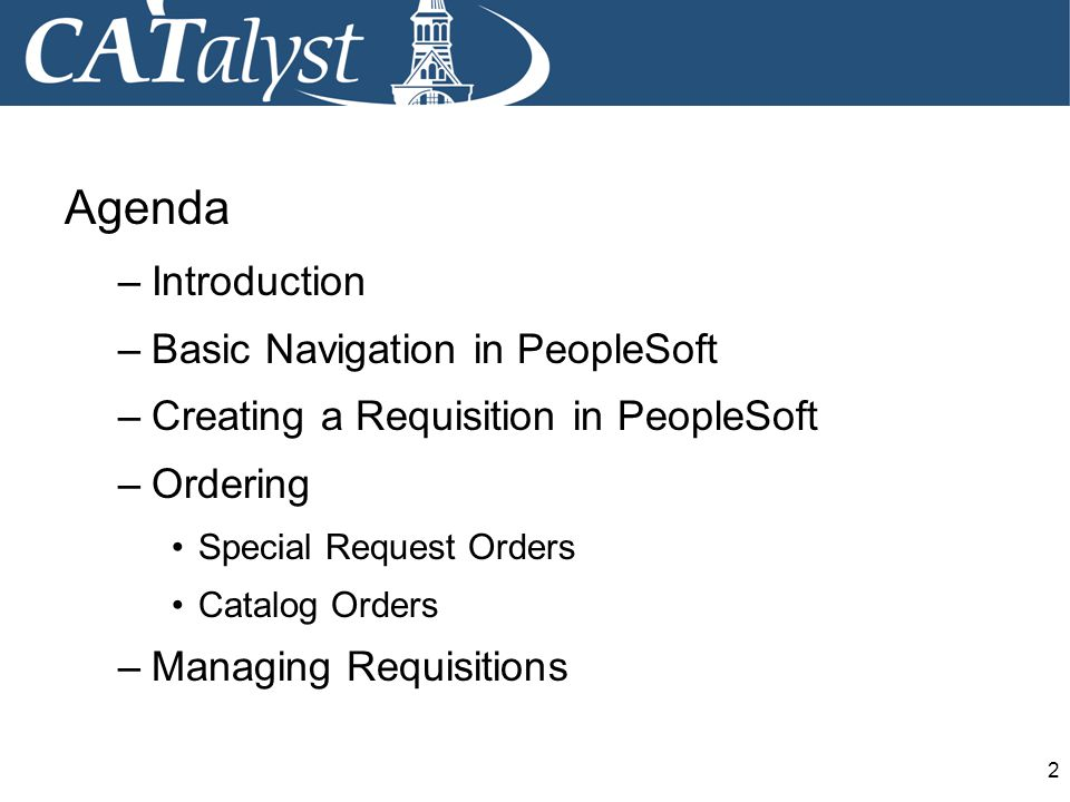 2 Agenda –Introduction –Basic Navigation in PeopleSoft –Creating a Requisition in PeopleSoft –Ordering Special Request Orders Catalog Orders –Managing Requisitions