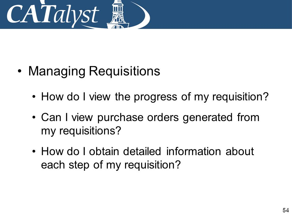 54 Managing Requisitions How do I view the progress of my requisition.