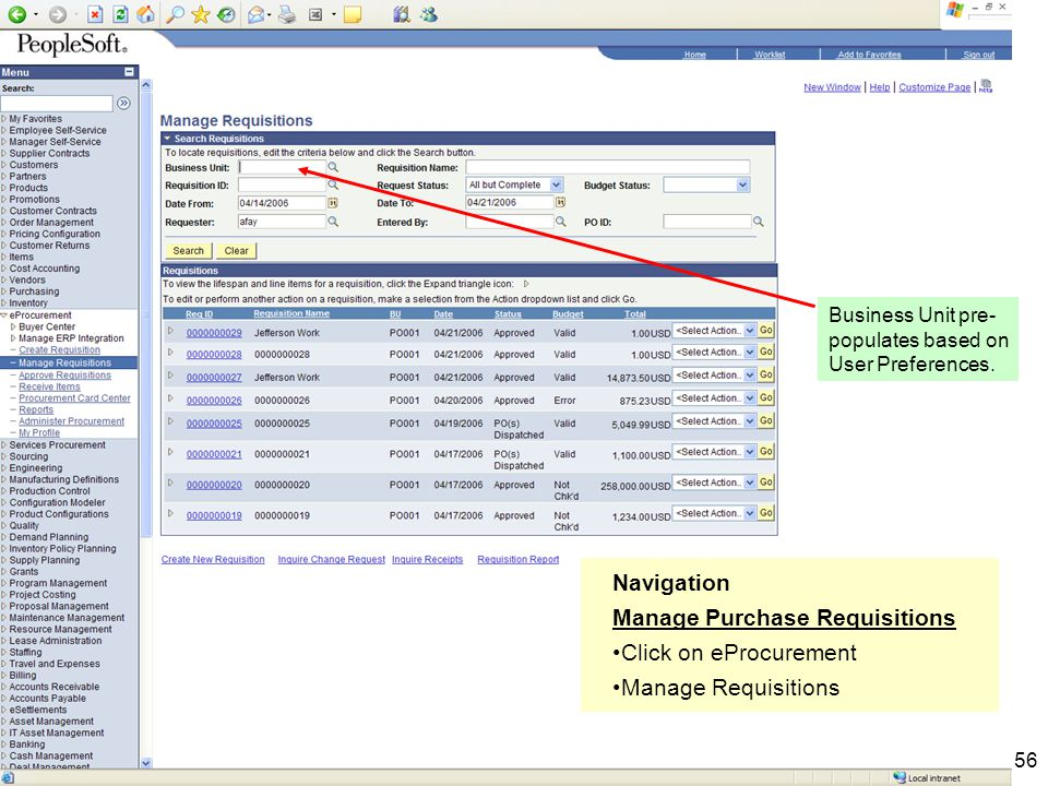 56 Navigation Manage Purchase Requisitions Click on eProcurement Manage Requisitions Business Unit pre- populates based on User Preferences.