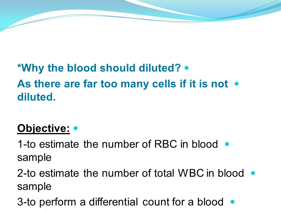 *Why the blood should diluted. As there are far too many cells if it is not diluted.