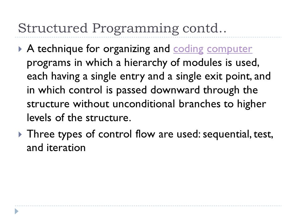 Structured Programming  Structured programming  Disciplined approach to writing programs  Clear, easy to test and debug and easy to modify  Structured programming is hard and takes time to master