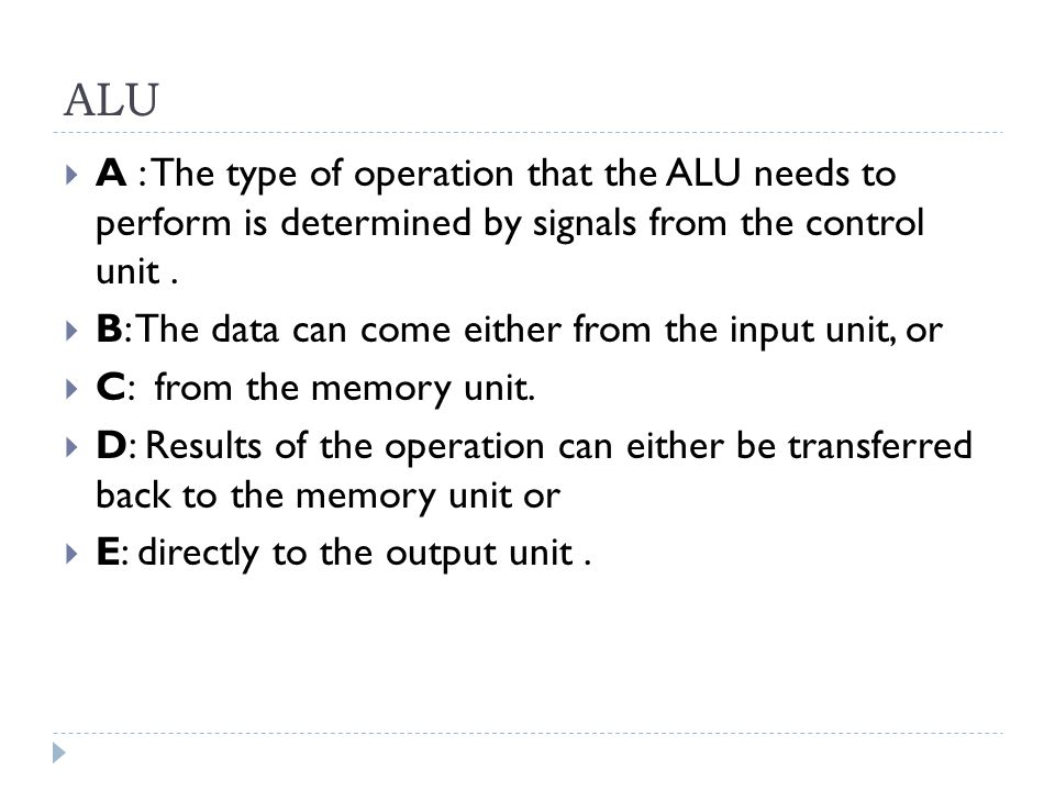 A Computer Consists of  a central processing unit (CPU) consists of  an arithmetic/logic unit (ALU) where math and logic operations are performed,  a control unit which directs most operations by providing timing and control signals,  and registers that provide short-term data storage and management facilities.