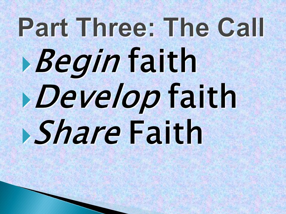  Begin faith  Develop faith  Share Faith