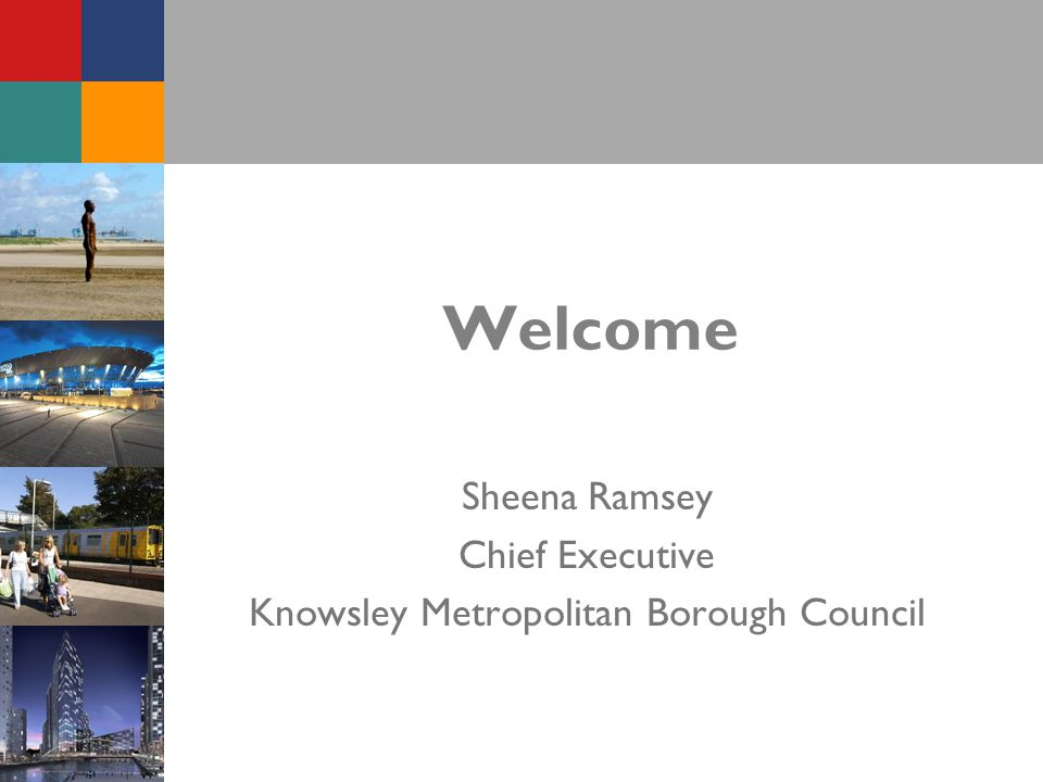 Welcome Sheena Ramsey Chief Executive Knowsley Metropolitan Borough Council
