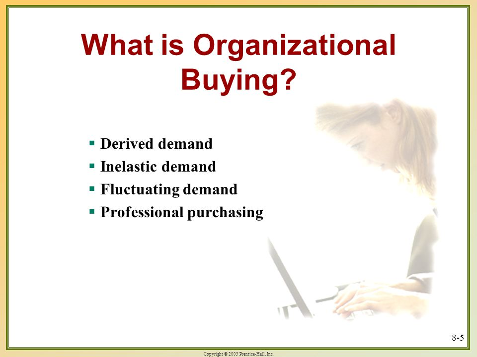 Copyright © 2003 Prentice-Hall, Inc. 8-5 What is Organizational Buying.