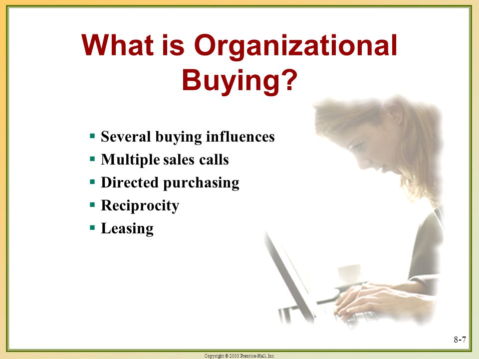 Copyright © 2003 Prentice-Hall, Inc. 8-7 What is Organizational Buying.