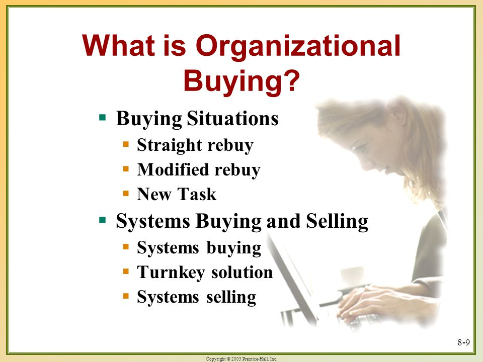 Copyright © 2003 Prentice-Hall, Inc. 8-9 What is Organizational Buying.