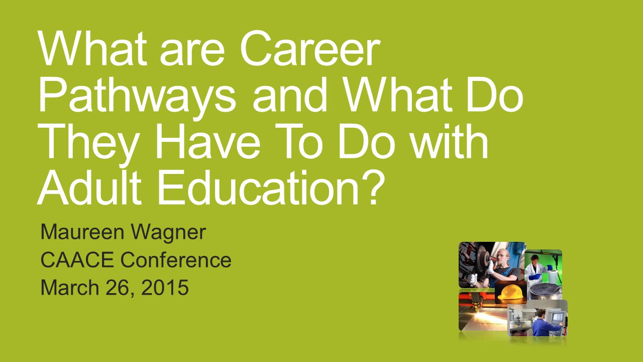 What are Career Pathways and What Do They Have To Do with Adult Education.