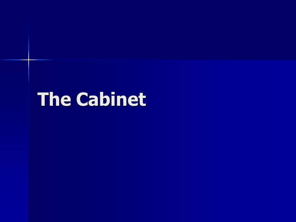 The Cabinet. Cabinet The President is advised by members of the ...