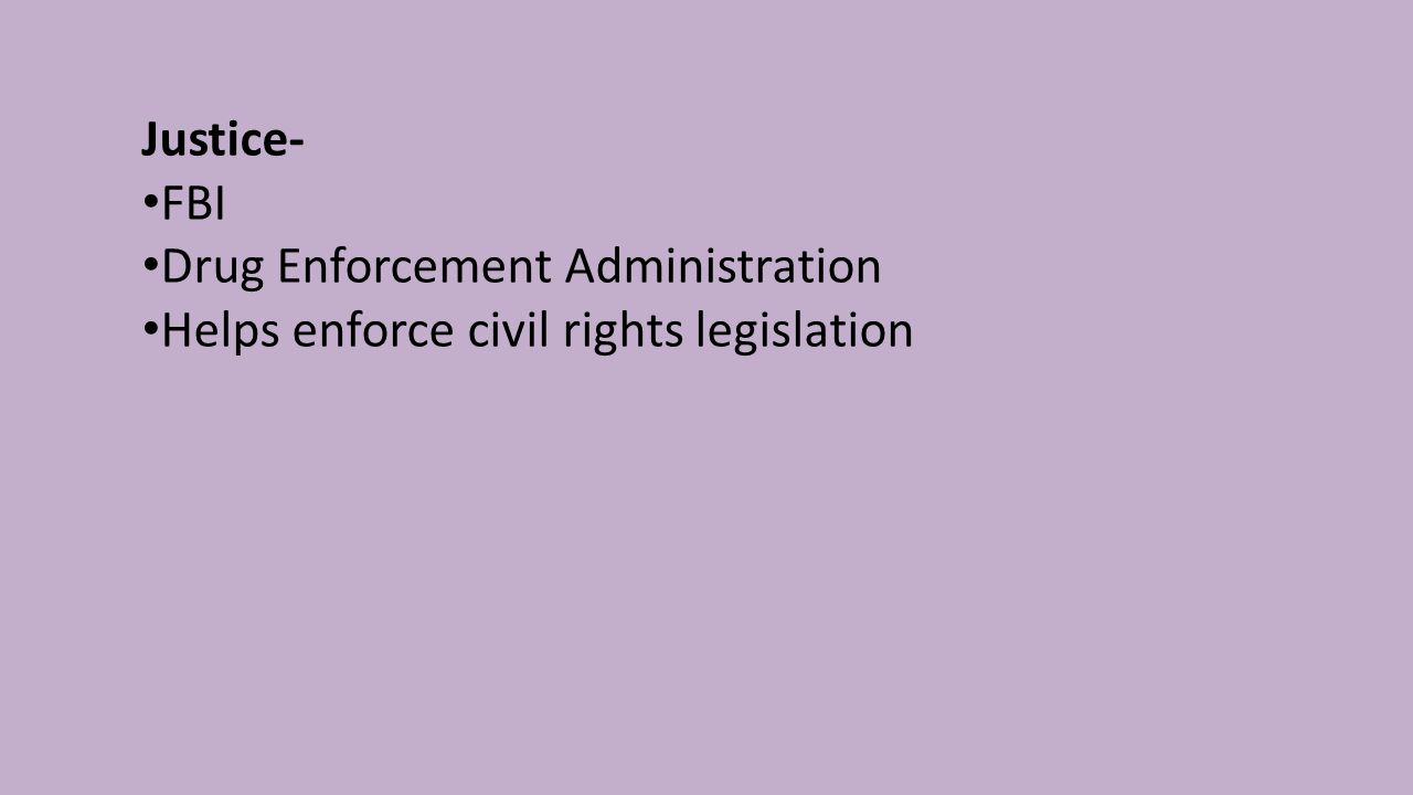 Justice- FBI Drug Enforcement Administration Helps enforce civil rights legislation