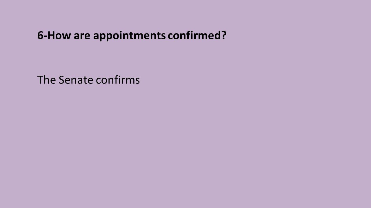 6-How are appointments confirmed The Senate confirms