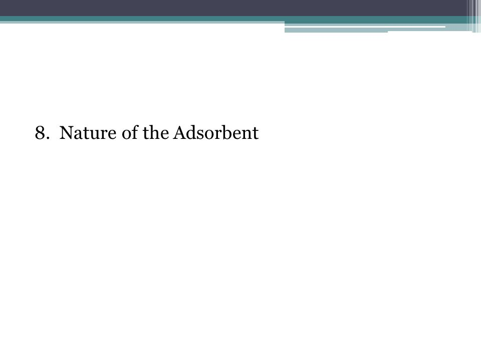 8. Nature of the Adsorbent