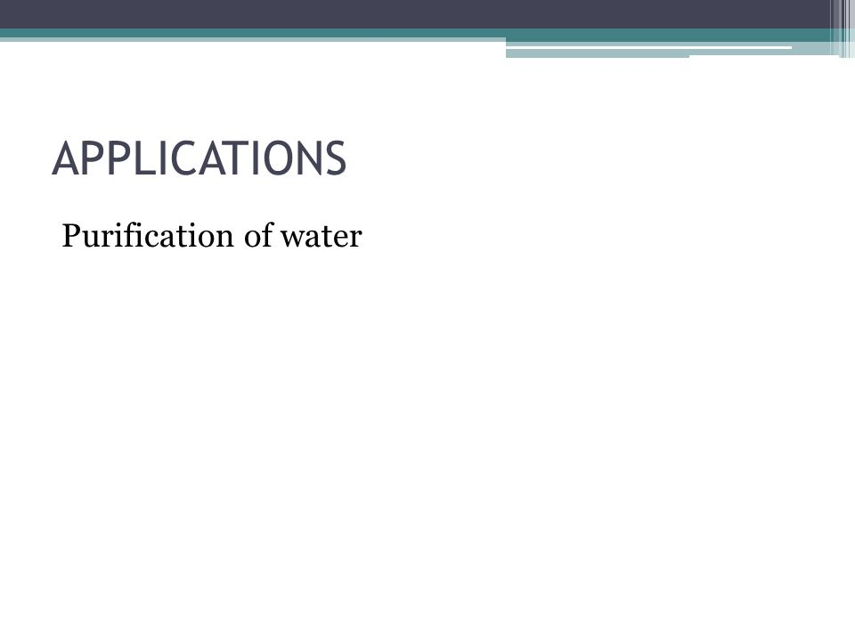 APPLICATIONS Purification of water