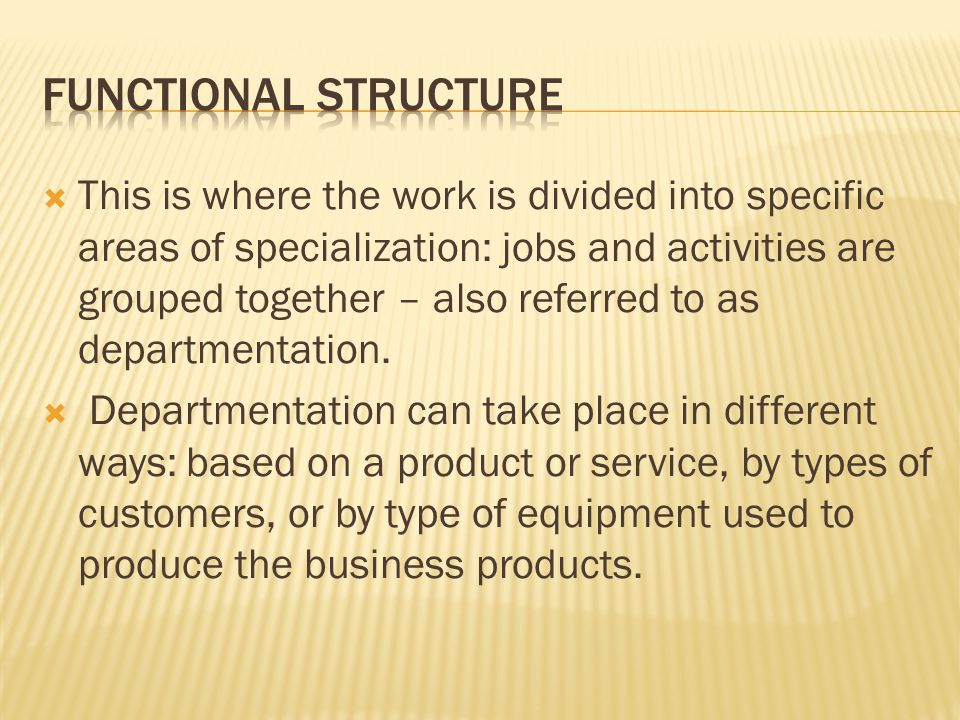  This is where the work is divided into specific areas of specialization: jobs and activities are grouped together – also referred to as departmentat