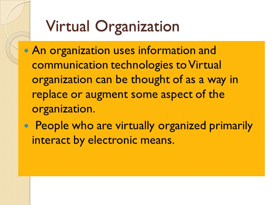 Virtual Organization An organization uses information and communication technologies to Virtual organization can be thought of as a way in replace or