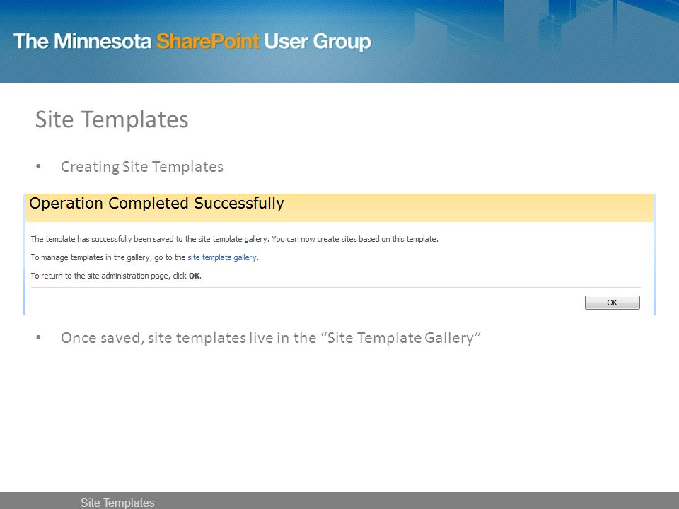 Site Templates Creating Site Templates Once saved, site templates live in the Site Template Gallery