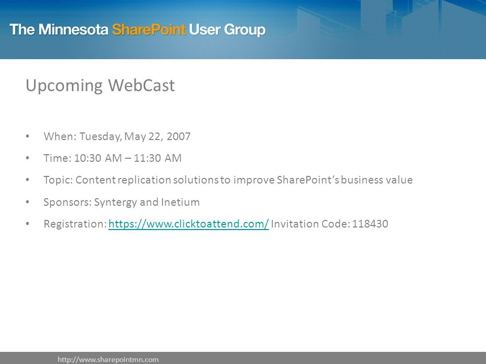Upcoming WebCast When: Tuesday, May 22, 2007 Time: 10:30 AM – 11:30 AM Topic: Content replication solutions to improve SharePoint's business value Sponsors: Syntergy and Inetium Registration:   Invitation Code: https://