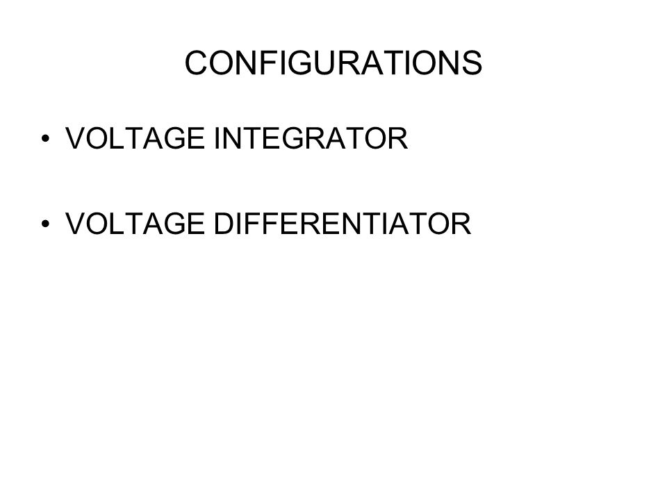 CONFIGURATIONS VOLTAGE INTEGRATOR VOLTAGE DIFFERENTIATOR