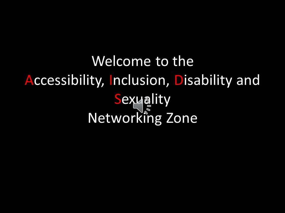 Welcome to the Accessibility, Inclusion, Disability and Sexuality Networking Zone