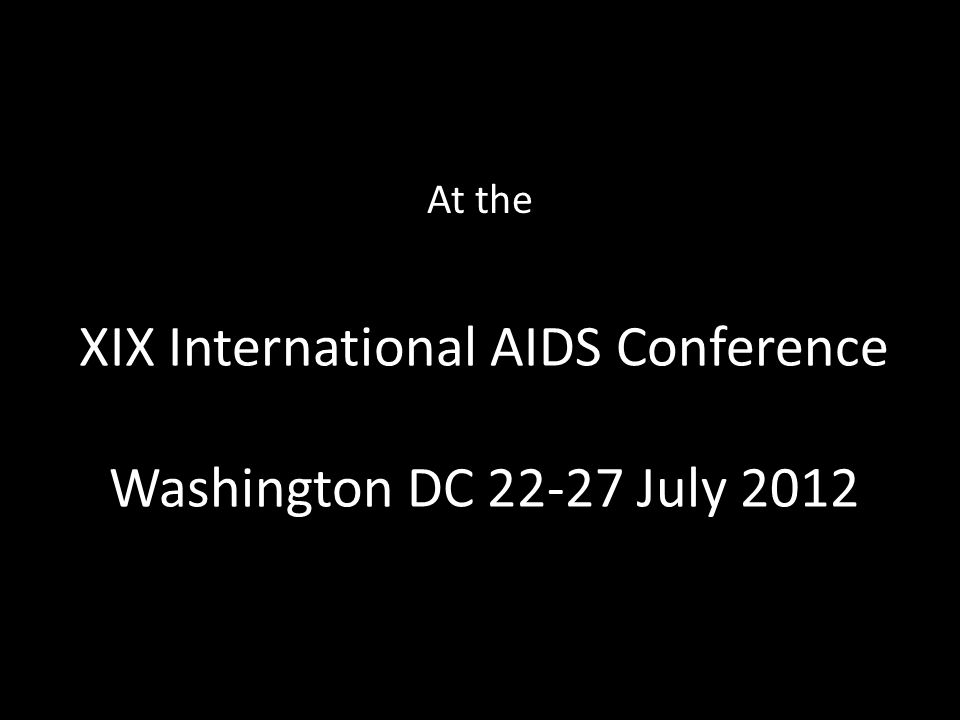 XIX International AIDS Conference Washington DC July 2012 At the