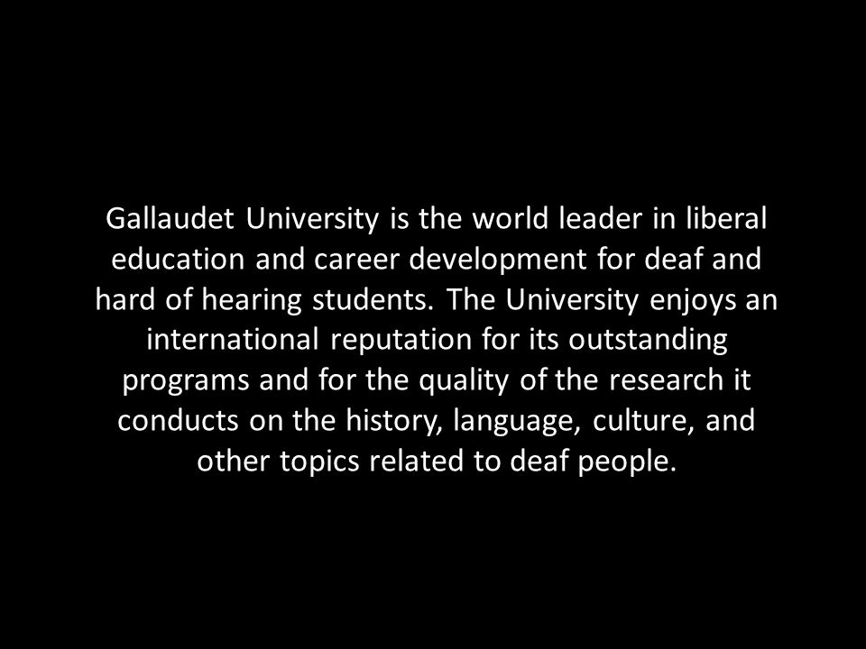 Gallaudet University is the world leader in liberal education and career development for deaf and hard of hearing students.