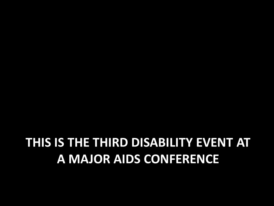 THIS IS THE THIRD DISABILITY EVENT AT A MAJOR AIDS CONFERENCE