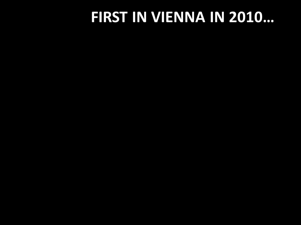 FIRST IN VIENNA IN 2010…