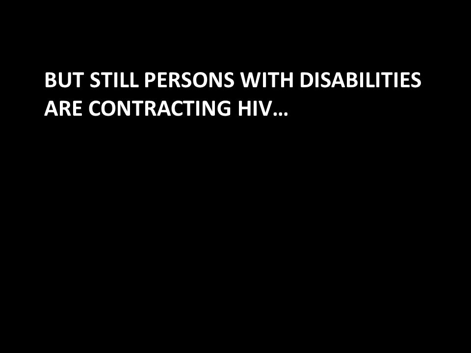 BUT STILL PERSONS WITH DISABILITIES ARE CONTRACTING HIV…