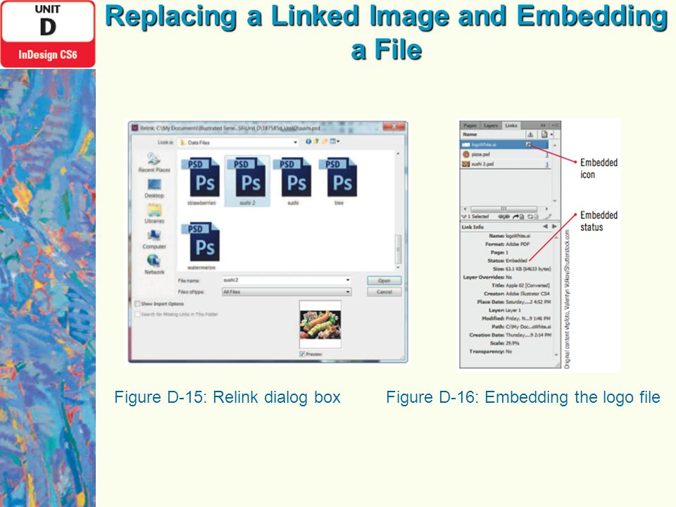 Figure D-15: Relink dialog boxFigure D-16: Embedding the logo file Replacing a Linked Image and Embedding a File