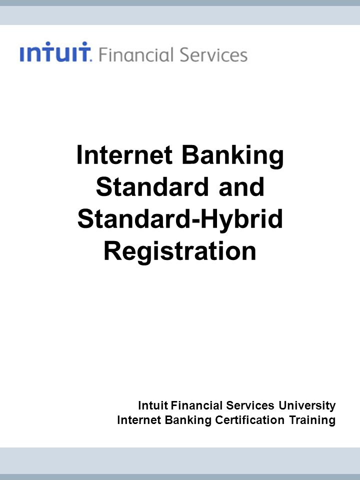 Internet Banking Standard and Standard-Hybrid Registration Intuit Financial Services University Internet Banking Certification Training