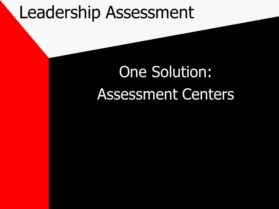 Leadership Assessment One Solution: Assessment Centers