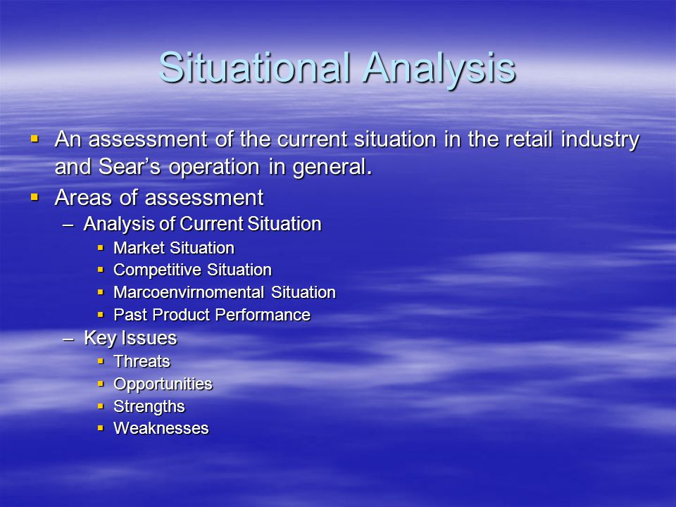  An assessment of the current situation in the retail industry and Sear's operation in general.