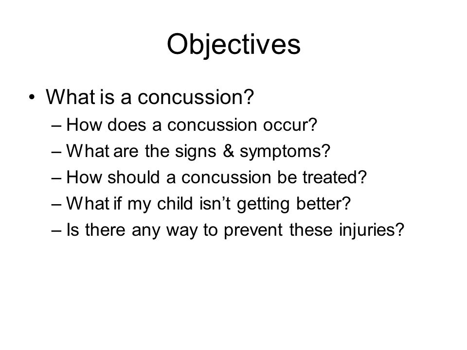 Objectives What is a concussion. –How does a concussion occur.
