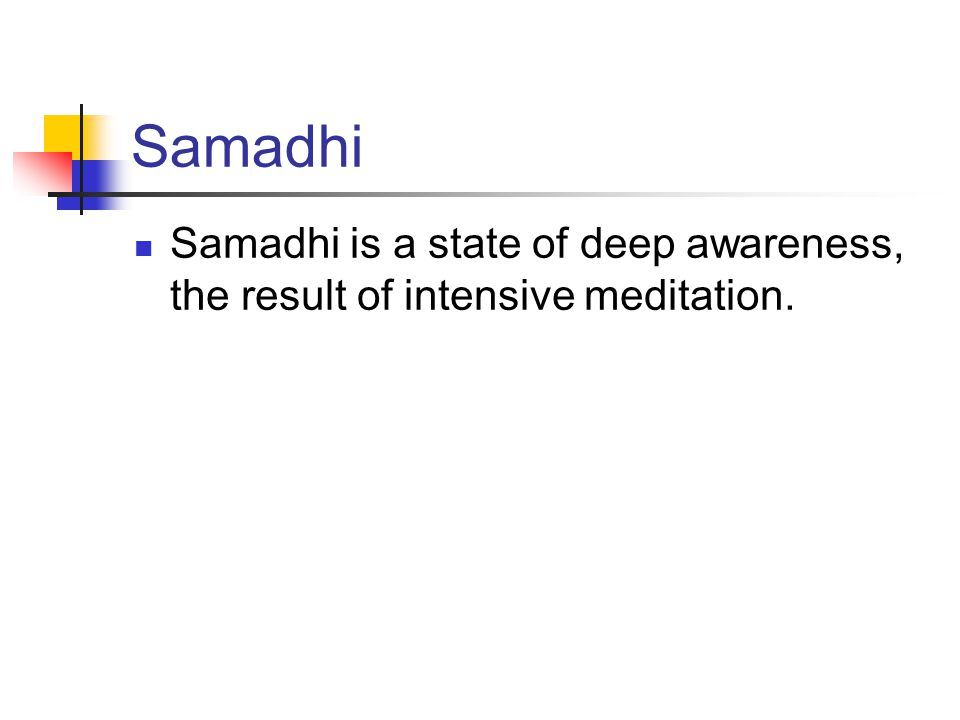 Samadhi Samadhi is a state of deep awareness, the result of intensive meditation.