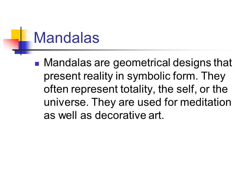 Mandalas Mandalas are geometrical designs that present reality in symbolic form.