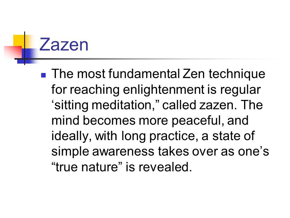Zazen The most fundamental Zen technique for reaching enlightenment is regular 'sitting meditation, called zazen.