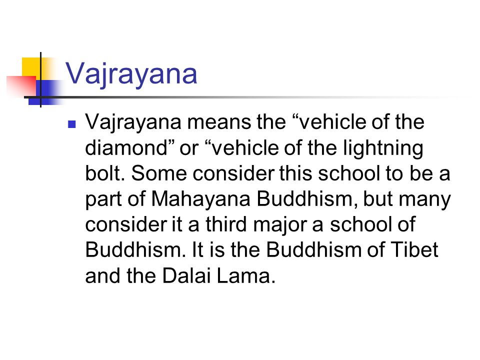 Vajrayana Vajrayana means the vehicle of the diamond or vehicle of the lightning bolt.
