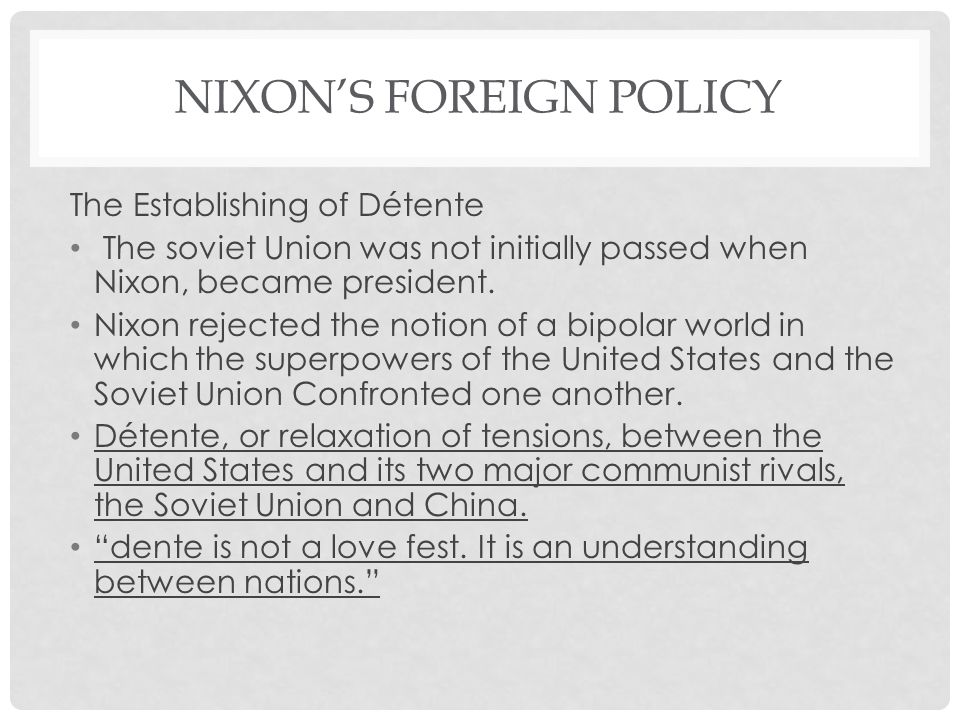 NIXON'S FOREIGN POLICY The Establishing of Détente The soviet Union was not initially passed when Nixon, became president.