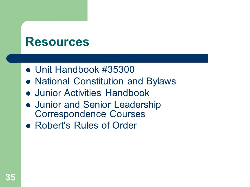 35 Resources Unit Handbook #35300 National Constitution and Bylaws Junior Activities Handbook Junior and Senior Leadership Correspondence Courses Robert's Rules of Order