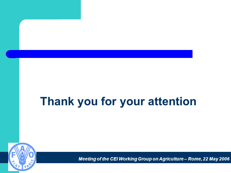 Meeting of the CEI Working Group on Agriculture – Rome, 22 May 2006 Thank you for your attention