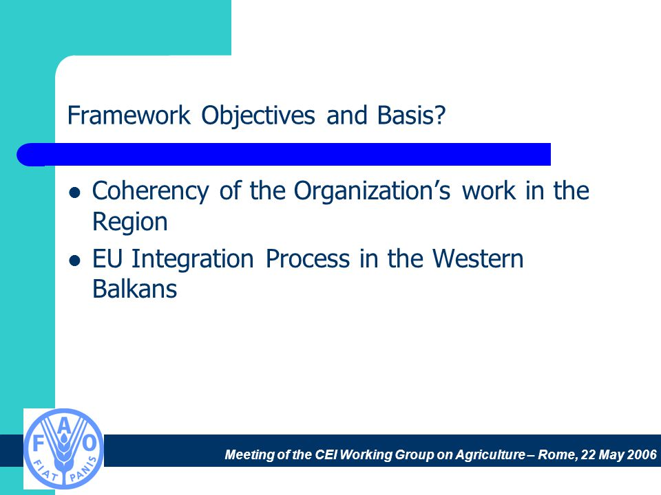 Meeting of the CEI Working Group on Agriculture – Rome, 22 May 2006 Framework Objectives and Basis.