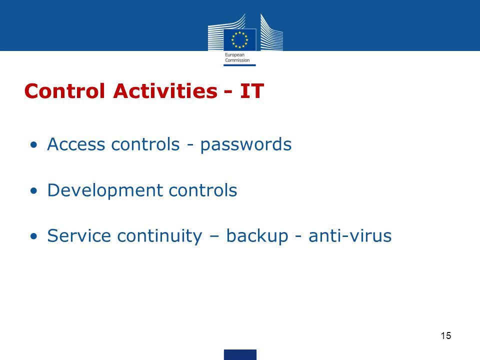 Access controls - passwords Development controls Service continuity – backup - anti-virus Control Activities - IT 15