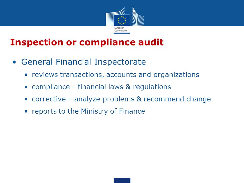 General Financial Inspectorate reviews transactions, accounts and organizations compliance - financial laws & regulations corrective – analyze problems & recommend change reports to the Ministry of Finance Inspection or compliance audit