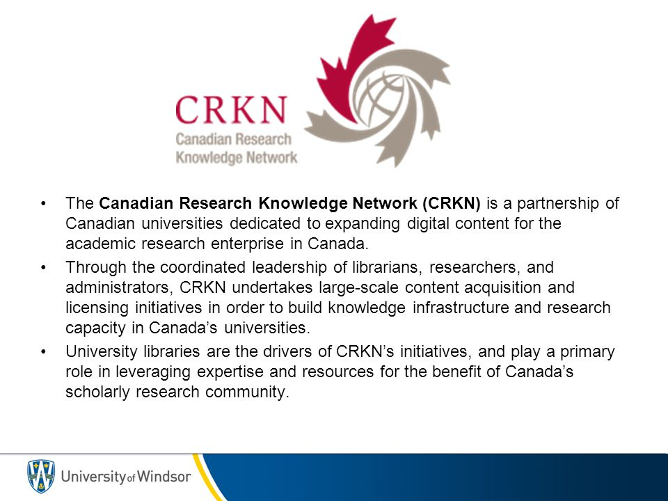 The Canadian Research Knowledge Network (CRKN) is a partnership of Canadian universities dedicated to expanding digital content for the academic research enterprise in Canada.