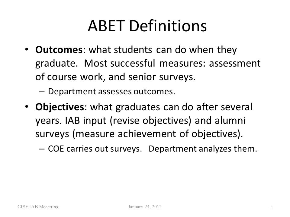 ABET Definitions Outcomes: what students can do when they graduate.