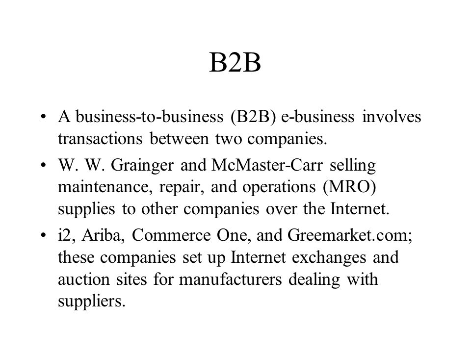B2B A business-to-business (B2B) e-business involves transactions between two companies.
