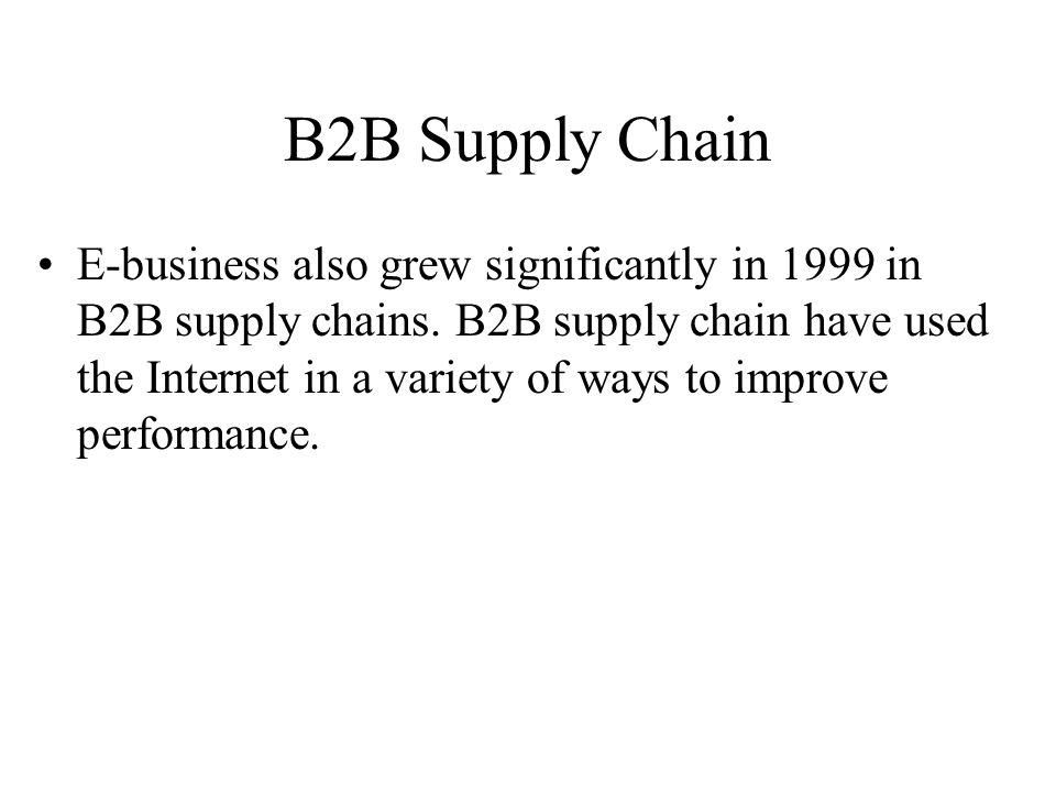 B2B Supply Chain E-business also grew significantly in 1999 in B2B supply chains.
